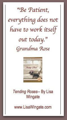 Grandma Rose in Tending Roses gives many pearls of wisdom to Kate. These and the stories within the book are from my real grandmother.  Lisa