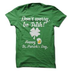 Dont worry, be Irish! T-Shirts, Hoodies, Sweaters