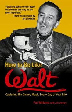 one of my absolute, all-time faves . . . How to Be Like Walt: Capturing the Disney Magic Every Day of Your Life