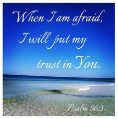 Don't be afraid. Don't be AFRAID. Put your trust in God by reading His word and praying for His intervention in your life. If you don't know Him, just ask Him to reveal Himself. He will do it. You will be glad. Call on the Name of Jesus! :)) John 3:16. Read it, believe it!