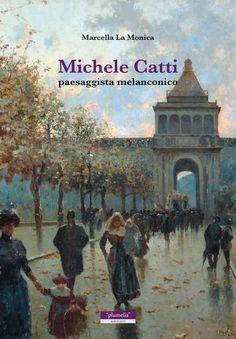 Foto Cover di Michele Catti. Paesaggista melanconico, Libro di Marcella La Monica, edito da Plumelia Edizioni