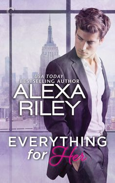 Everything For Her by Alexa Riley | Release Date December 27th, 2016 | Genres: Erotic Romance