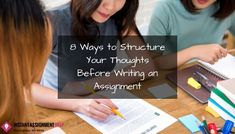 This blog is from Instant Assignment Help which is describing about 8 effective tips to structure your thoughts before writing an assignment. Undoubtedly these tips will help students to come up with ideas arranged in syn-chronological manner.  #effective_tips #writing_an_assignment #thoughts