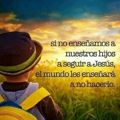 If we don't teach our children to follow Jesus, the world will teach them not to. Mensajes de Dios