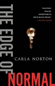 The Edge of Normal by Carla Norton | Publisher: Minotaur Books | Publication Date: September 10, 2013 | www.carlanorton.com | #Mystery #Thriller #Suspense