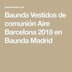 Baunda Vestidos de comunión Aire Barcelona 2018 en Baunda Madrid