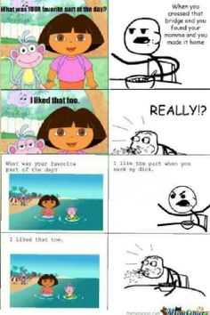 Are kids really like this?tbh I thought Dora Always stalked me so I hate her Cartoon Logic, Funny Cartoon Memes, Funny Comics, Funny Texts, Funny Jokes, Dora Funny, Wtf Funny, Funny Cute, Hilarious
