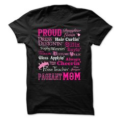 PROUD PAGEANT MOM T-SHIRT. www.sunfrogshirts.com/LifeStyle/For-all-the-Pageant-Moms-out-there-ladies.html?3298 $19
