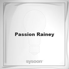 Passion Rainey: Page about Passion Rainey #member #website #sysoon #about