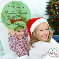 Chit Chat and Small Talk: 3 Ways to Practice Social Skills Before the Holidays.