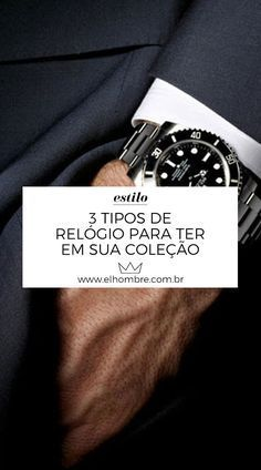 520156adeb1 Moda masculina  3 tipos de relógio para ter em sua coleção
