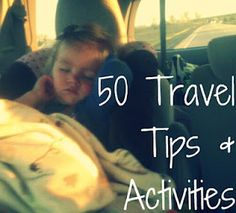 50 Travel Tips and Activities: great ideas for those long car rides. #moving #motorhome #PCS #Travel with #kids #children