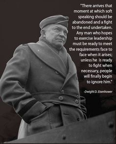 ike dwight eisenhower quote soft speaking fight to the end Life Quotes Love, Change Quotes, Wisdom Quotes, Great Quotes, Dwight Eisenhower, John Maxwell, Leadership Lessons, Servant Leadership, Leadership Activities