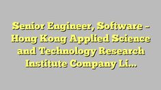 Senior Engineer, Software - Hong Kong Applied Science and Technology Research Institute Company Limited