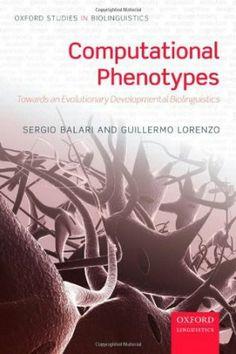Computational phenotypes : towards an evolutionary developmental biolinguistics / Sergio Balari and Guillermo Lorenzo - Oxford : Oxford University Press, 2013 http://fama.us.es/record=b2648370~S5*spi