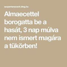 Almaecettel borogatta be a hasát, 3 nap múlva nem ismert magára a tükörben! Anti Aging, Hair Beauty, Blog, Arc, Lifestyle, Tips
