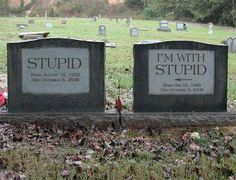 Stupid & Stupid. I just found another reason to marry a man with a great sense of humor. They died together also :)