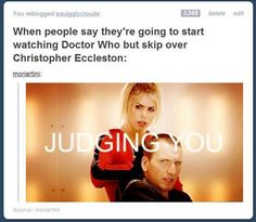 Also when fellow Whovians make hateful comments about your Doctor favorite. Lol 9 is defs not my fave, but if you are gonna watch the reboot, you have to start there...its  like starting in the middle of a movie..
