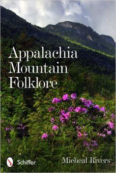 Appalachia Mountain Folklore: Micheal Rivers: 9780764340062: Amazon.com: Books