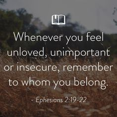 Bible Verse for Women About Feeling Unloved - Jesus Quote - Christian Quote - Whenever you feel unloved unimportant or insecure remember to whom you belong. Ephesians The post Bible Verse for Women About Feeling Unloved appeared first on Gag Dad. Motivacional Quotes, Bible Verses Quotes, Bible Scriptures, Faith Quotes, Quotes About Strength Bible, Godly Quotes, Biblical Quotes, Religious Quotes, Bible Verses For Women
