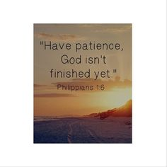 WEBSTA @ ninaamarie_w - Just when you thought that He might be finished, you learn that He is never finished. Patience is a virtue. He says it Himself
