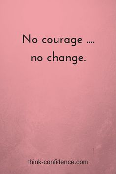 How to find the courage to tackle challenges #change #challenge #courage