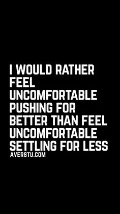 I would rather feel uncomfortable pushing for better than feel uncomfortable settling for less -> Link in description to for a special cable management solution. Words Quotes, Wise Words, Me Quotes, Motivational Quotes, Inspirational Quotes, Sayings, Random Quotes, Hindi Quotes, Great Quotes