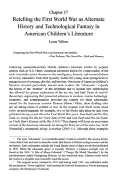"""Vallone, Lynne. """"Retelling the First World War as Alternate History and Technological Fantasy in American Children's Literature."""" In Representing Children in Chinese and US Children's Literature. Eds. Claudia Nelson and Rebecca Morris. Burlington: Ashgate, 2014. 197-207. On order Library University, American Children, Alternate History, Children's Literature, Retelling, First World, World War, Steampunk, Fiction"""