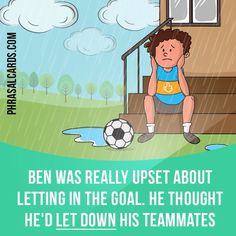 """Let down"" means ""to ​disappoint someone by ​failing to do what they expect you to do"". Example: Ben was really upset about letting in the goal. He thought he'd let down his teammates."