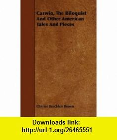 Carwin, The Biloquist  And Other American Tales And Pieces (9781444687644) Charles Brockden Brown , ISBN-10: 1444687646  , ISBN-13: 978-1444687644 ,  , tutorials , pdf , ebook , torrent , downloads , rapidshare , filesonic , hotfile , megaupload , fileserve