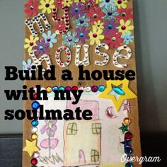 Love love love! My Soulmate, Building A House, Check, Build House
