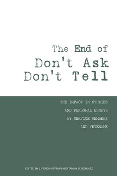The end of don't ask don't tell : the impact in studies and personal essays by service members and veterans / edited by J. Ford Huffman and Tammy S. Schultz. Toledo campus. Call number : UB 418 .G38 .E53 2012