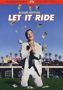 Let It Ride (1989)  American comedy film directed by Joe Pytka and starring Richard Dreyfuss, David Johansen, Teri Garr, Jennifer Tilly, Cynthia Nixon and Robbie Coltrane. A nosy cab driver gets a hot tip on a race horse and wins big, but he can't seem to stop gambling.....