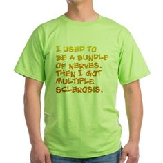 I used to be a bundle of nerves. Then I got multiple sclerosis. Design available on tons of totes, tees, tops, caps, and more - only at CafePress.