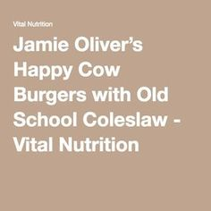 Jamie Oliver's Happy Cow Burgers with Old School Coleslaw - Vital Nutrition