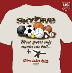 """""""Most sports only require one ball... MINE TAKES BOTH, Skydive.""""  You can find our skydiving t-shirt designs on www.jumpersportswear.com"""