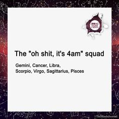 """the """"oh shit, it's 4 am"""" squad Zodiac Sign Traits, Zodiac Funny, Virgo Sign, Zodiac Signs Sagittarius, Zodiac Star Signs, Zodiac Horoscope, My Zodiac Sign, Astrology Signs, Virgo And Scorpio"""