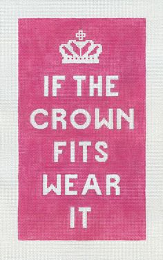 """If the Crown Fits  by Ruth Schmuff Designs -     8220 - 18ct    If the Crown Fits Wear It 5"""" x 9"""" Stitch painted on 18ct."""