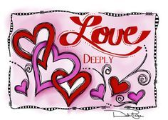 """""""Love Deeply"""" by Debi Payne of Debi Payne Designs. Hand Lettering Art, Love Backgrounds, Heart Wall Art, Early Christian, Love Deeply, Pretty Quotes, Hippie Art, Joy And Happiness, Letter Art"""