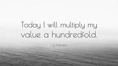 Today I will multiply my value a hundredfold.