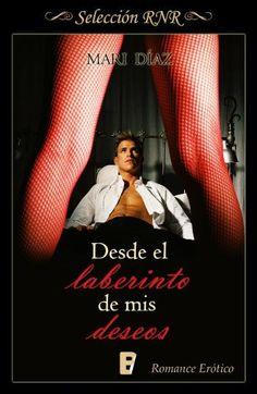 Desde el laberinto de mis deseos // Mari Díaz // Novela romántica de Selección BdB // Romance erótico // B de Books