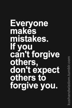 So easy not to forgive and forget. Isn't it. Truth be told it will come back and bite you in the butt.