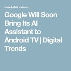 Google Will Soon Bring Its AI Assistant to Android TV | Digital Trends