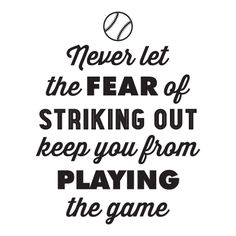 Never let the fear of striking out keep you from playing the game. [baseball]