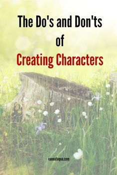 The Do's and Don'ts of Creating Characters