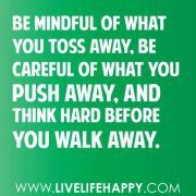 be mindful, be careful, and think hard