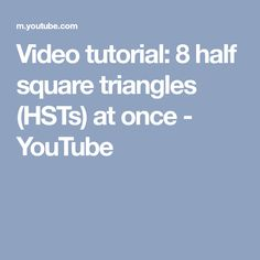 Video tutorial: 8 half square triangles (HSTs) at once - YouTube