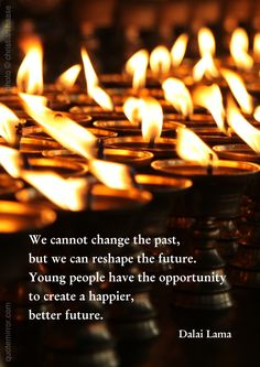 We cannot change the past, but we can reshape the future.  Young people have the opportunity to create a happier, better future. –14th Dalai Lama (Photo: Christian Haase - http://webmotive.net ) #change #future #opportunity http://quotemirror.com/s/e0sh8