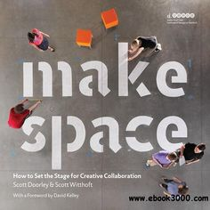 Make Space: How to Set the Stage for Creative Collaboration - Free eBooks Download