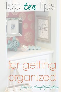 Top 10 tips for getting organized from a thoughtful place